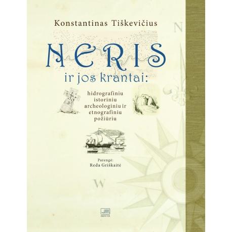 Neris ir jos krantai: hidrografiniu, istoriniu, archeologiniu ir etnografiniu požiūriu