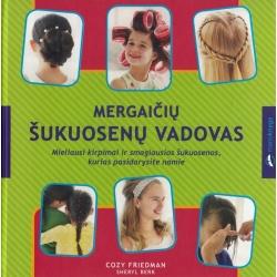 Mergaičių šukuosenų vadovas. Mieliausi kirpimai ir smagiausios šukuosenos, kurias pasidarysite namie