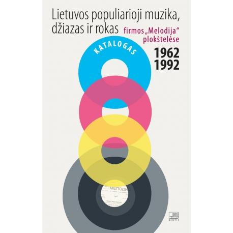 """Lietuvos populiarioji muzika, džiazas ir rokas firmos """"Melodija"""" plokštelėse 1962-1992"""