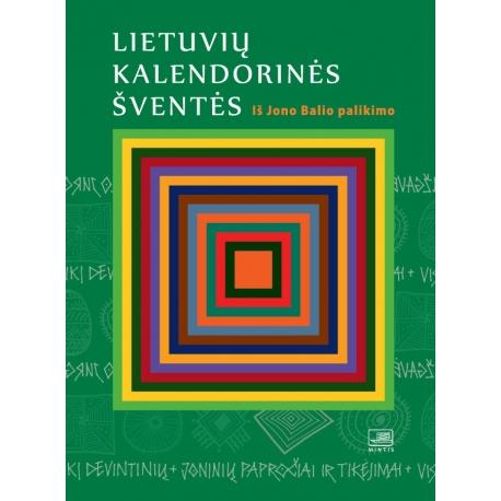 Lietuvių kalendorinės šventės. Iš Jono Balio palikimo.