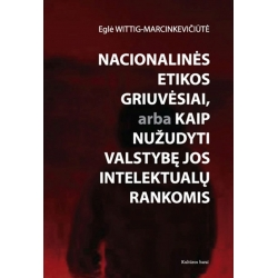 Nacionalinės etikos griuvėsiai, arba Kaip nužudyti valstybę jos intelektualų rankomis