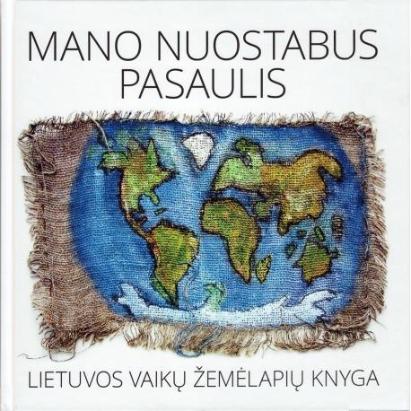 Mano nuostabus pasaulis: Lietuvos vaikų žemėlapių knyga