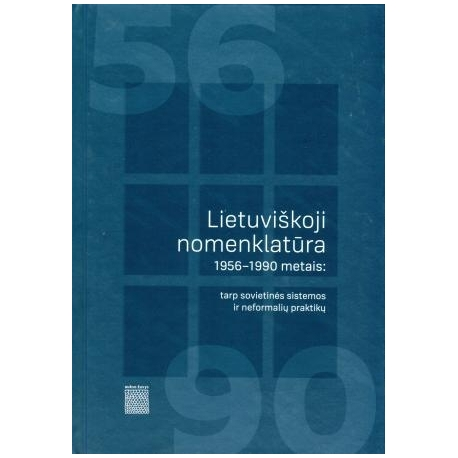 Lietuviškoji nomenklatūra 1956–1990 metais: tarp sovietinės sistemos ir neformalių praktikų