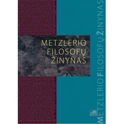 Metzlerio filosofų žinynas: nuo ikisokratikų iki naujųjų filosofų