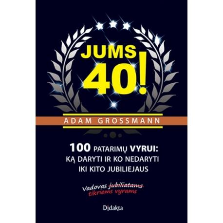 Jums 40! 100 patarimų vyrui: ką daryti ir ko nedaryti iki kito jubiliejaus