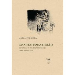 Manifestuojanti Klėja. Istorikai ir istorika Lietuvoje 1883–1940 metais