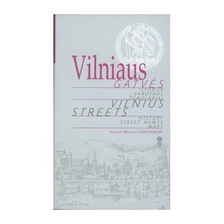 Vilniaus gatvės. Istorija. Vardynas. Žemėlapiai