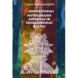 Geopolitiniai mitologijos aspektai ir šiuolaikiniai baltai