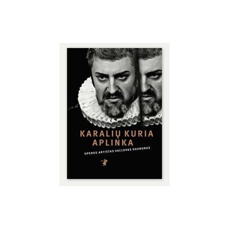 Karalių kuria aplinka Operos solistas Vaclovas Daunoras