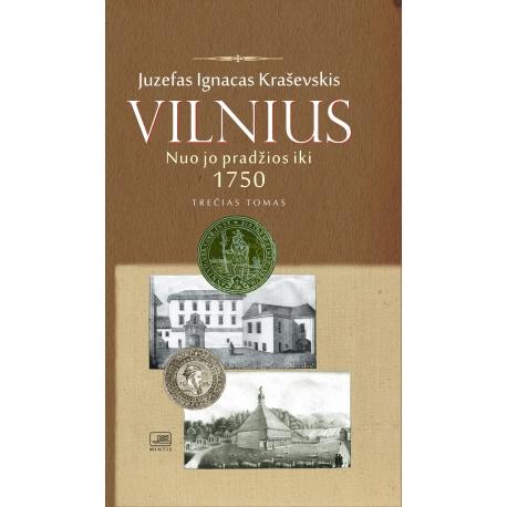 Vilnius nuo jo pradžios iki 1750 metų. III tomas.
