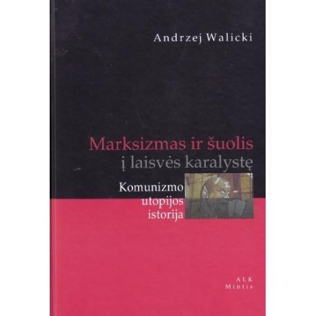 Marksizmas ir šuolis į laisvės karalystę. Komunizmo utopijos istorija.
