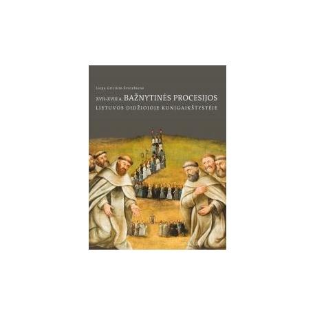 XVII–XVIII a. bažnytinės procesijos Lietuvos Didžiojoje Kunigaikštystėje