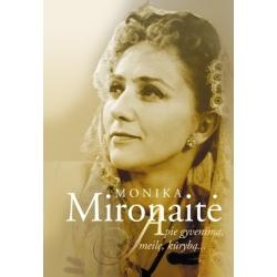 Monika Mironaitė. Apie gyvenimą, meilę, kūrybą