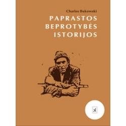 Paprastos beprotybės istorijos. Charles Bukowski