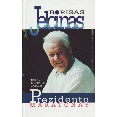 Borisas Jelcinas. Prezidento maratonas: mintys, prisiminimai, įspūdžiai.