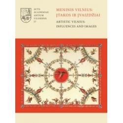 Meninis Vilnius: įtakos ir įvaizdžiai Artistic Vilnius: Influences and Images 57