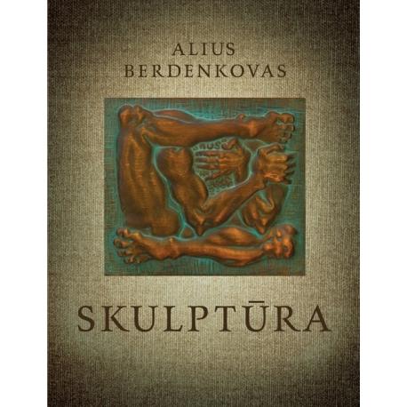 Alius Berdenkovas. SKULPTŪRA / SCULPTURE