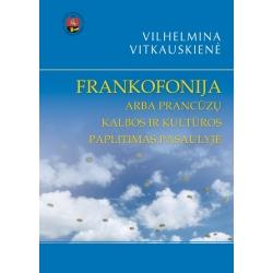 Frankofonija arba prancūzų kalbos ir kultūros paplitimas pasaulyje