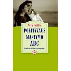 Pozityvaus mąstymo ABC. Parankinė knyga visiems gyvenimo atvejams.