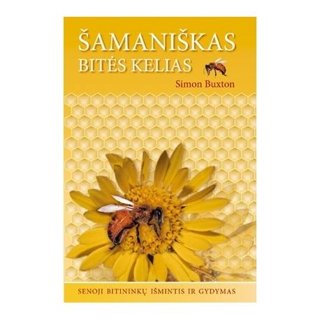 Šamaniškas bitės kelias. Senoji bitininkų išmintis ir gydymas.